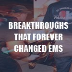 10 breakthroughs that forever changed EMS