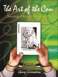 Book Excerpt: The Art of the Con:  Avoiding Offender Manipulation, Second Edition