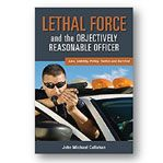 """Lethal Force and the """"Objectively Reasonable"""" Officer"""