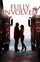 Book Excerpt: Fully Involved: A Guide for Being in a Relationship with a Firefighter