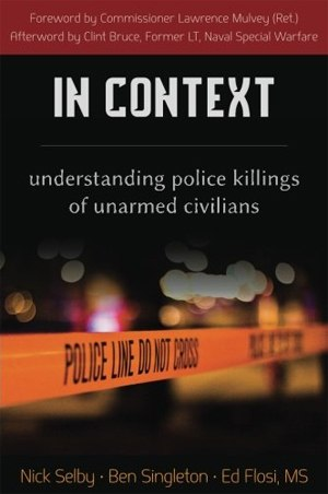 A new book, aptly entitled In Context: Understanding Police Killings of Unarmed Civilians, delves deeply into the open source materials on 153 incidents in which an unarmed civilian died in the encounter.