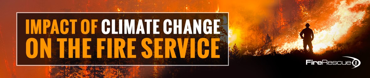 Special Coverage: Risks and Impact of Climate Change on the Fire Service