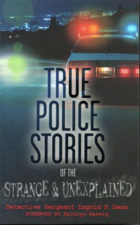 (Image courtesy Sgt. Ingrid P. Dean) True Police Stories of the Strange & Unexplainedcan be purchasedhere.
